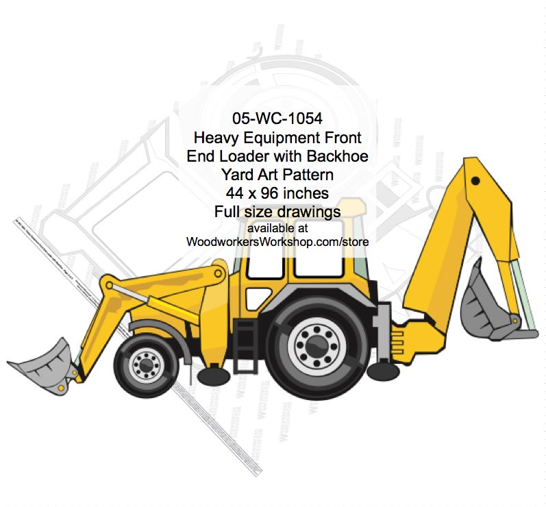 05-WC-1054 - Heavy Equipment Front End Loader Backhoe Yard Art Woodworking Pattern